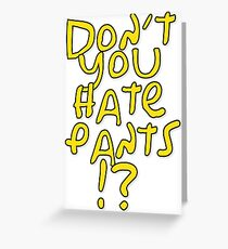 don't you hate pants? Greeting Card