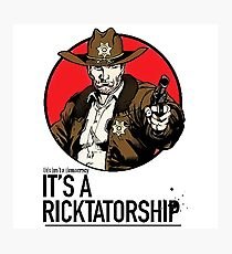 Its a Ricktatorship Photographic Print
