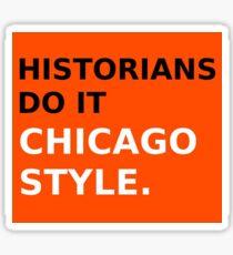 Historians Do It Chicago Style Sticker