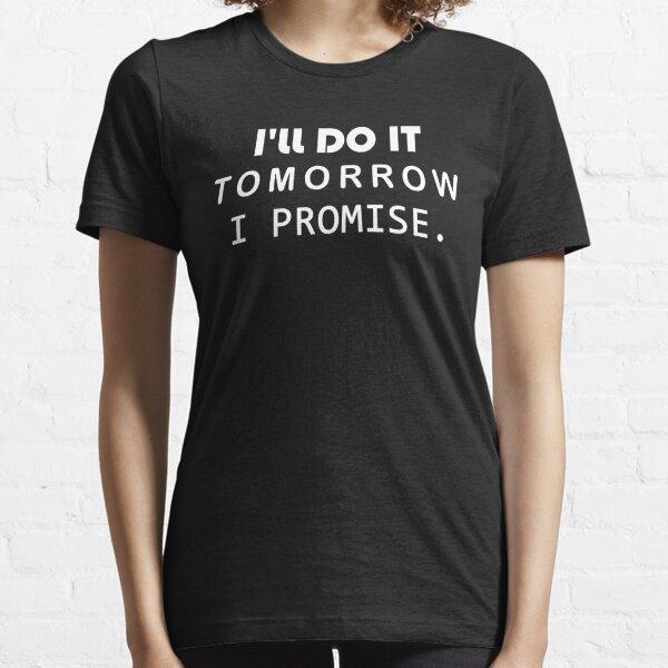 I'll Do It Tomorrow I Promise Funny Shirt Lazy Procrastinator Shirt Essential T-Shirt