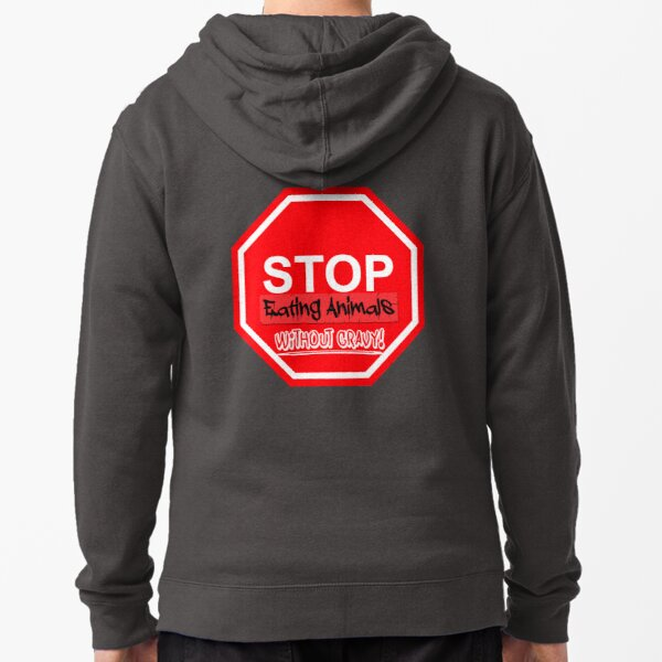 Stop Eating With Out Gravy Zipped Hoodie