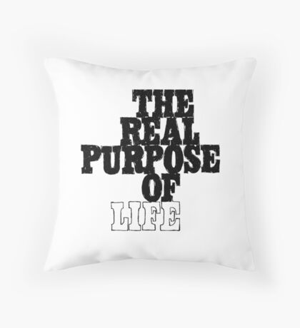 The Real Purpose of Life Throw Pillow