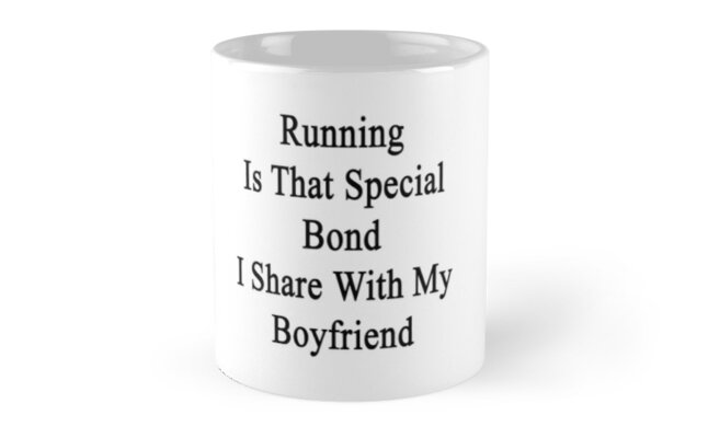 Running Is That Special Bond I Share With My Boyfriend  by supernova23