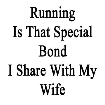 Running Is That Special Bond I Share With My Wife by supernova23