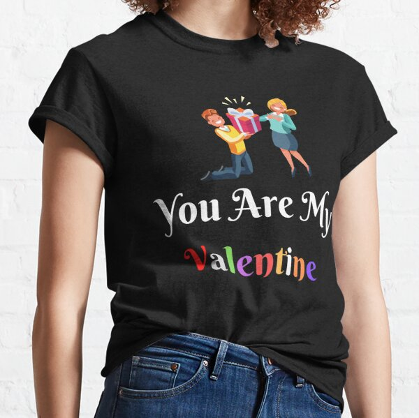 you are my valentine gift valentine lovers Classic T-Shirt