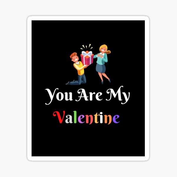 you are my valentine gift valentine lovers Sticker