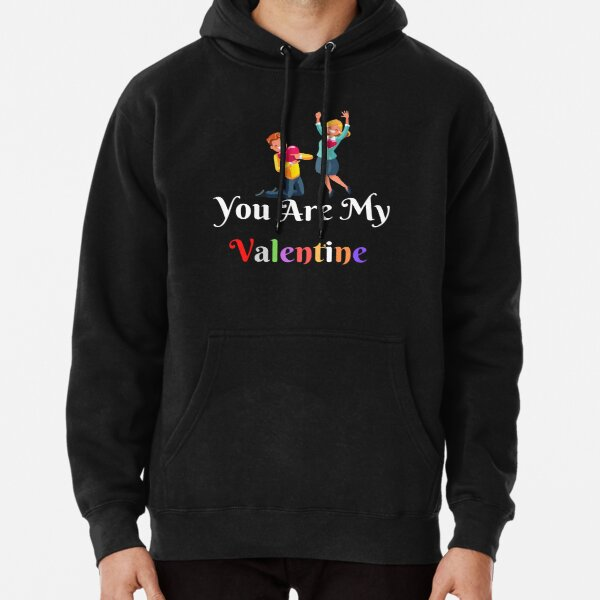 you are my valentine gift valentine lovers Pullover Hoodie