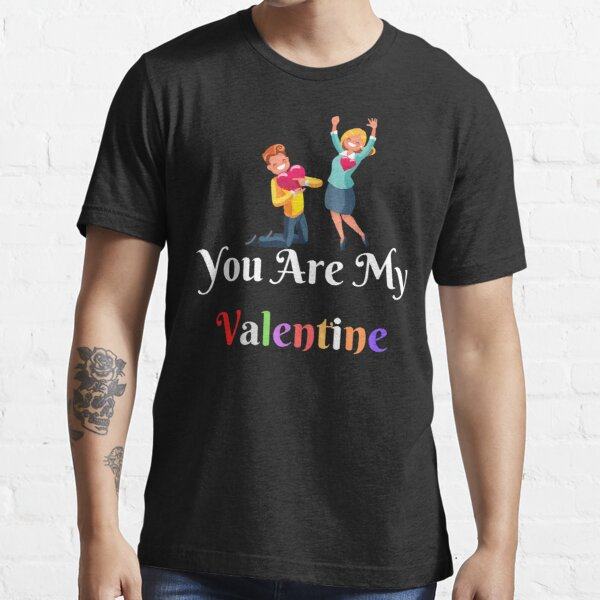 you are my valentine gift valentine lovers Essential T-Shirt