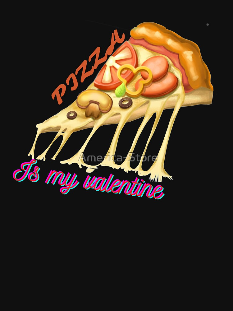 Pizza Is My Valentine Essential T-Shirt by America-Store