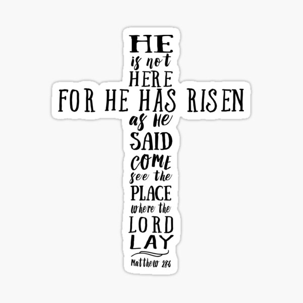 He is Not Here for He has Risen as He Said Sticker