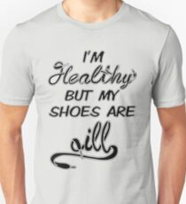 I'm Healthy but my shoes are ill (Black) Unisex T-Shirt