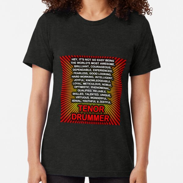 Hey, It's Not So Easy Being ... Tenor Drummer  Tri-blend T-Shirt