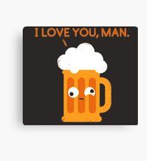 Love You Man - Drunk Beer Canvas Print