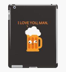 Love You Man - Drunk Beer iPad Case/Skin