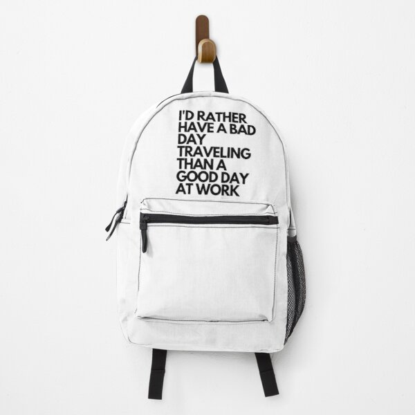 I'd Rather Have a Bad Day Traveling Than a Good Day at Work  Backpack