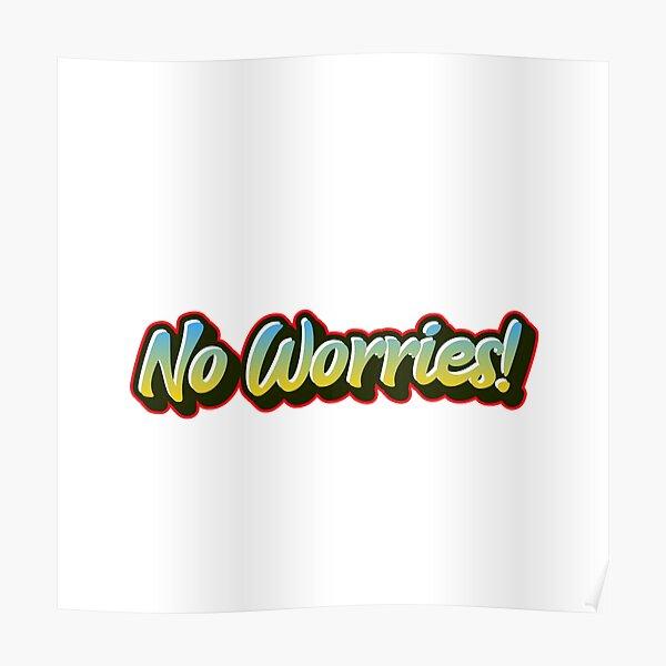no worries shirt Poster