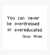 You can never be overdressed or overeducated Photographic Print