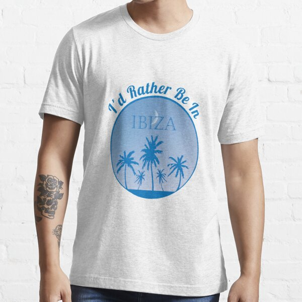 Ibiza - I'd Rather Be In Essential T-Shirt