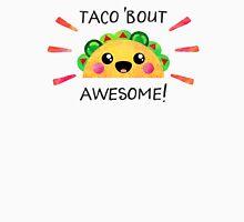 Taco 'bout awesome! Unisex T-Shirt