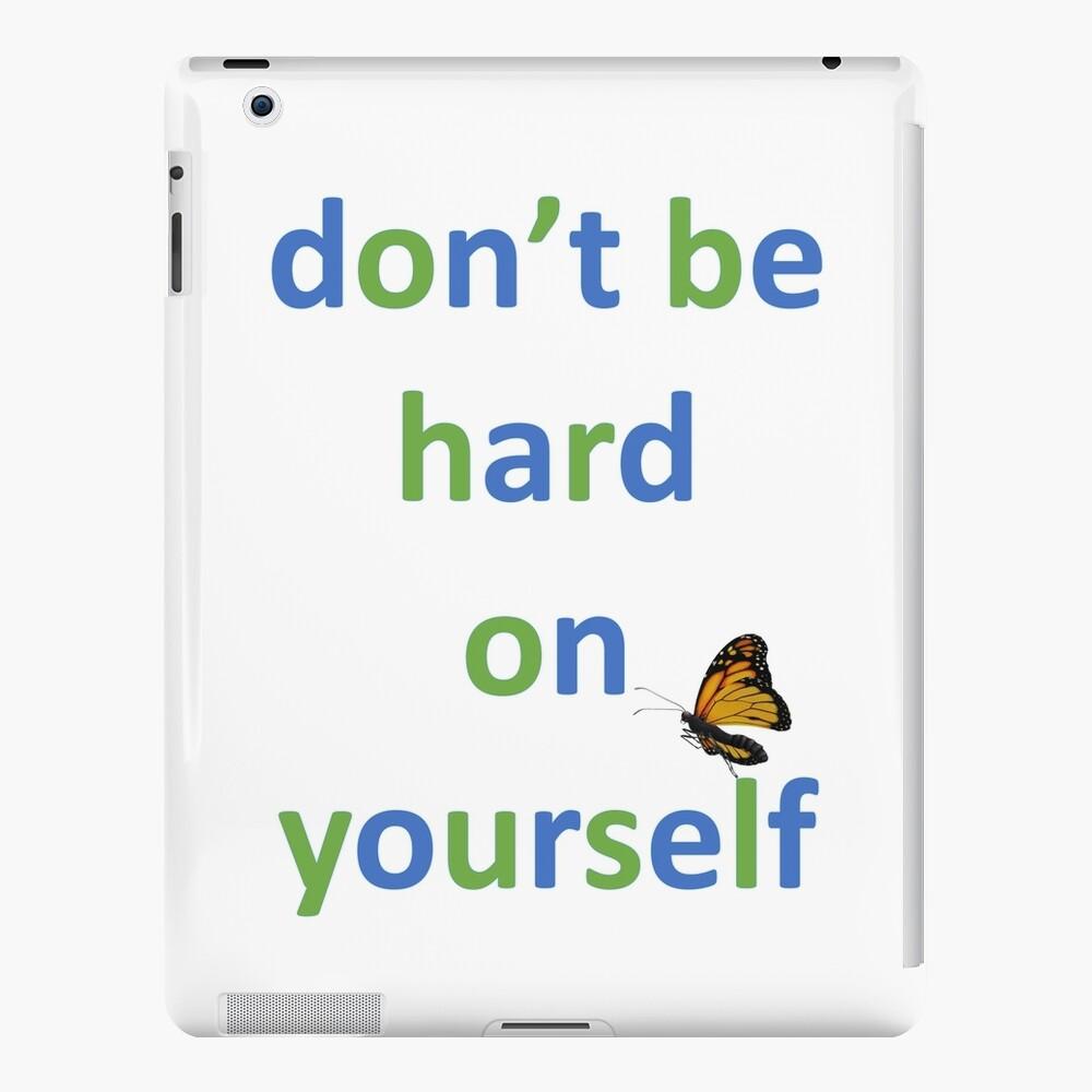 uplifting-Don't be hard on yourself   iPad Case & Skin