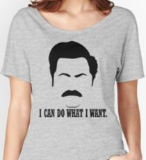 """Ron Swanson """"I can do what I want."""" Women's Relaxed Fit T-Shirt"""
