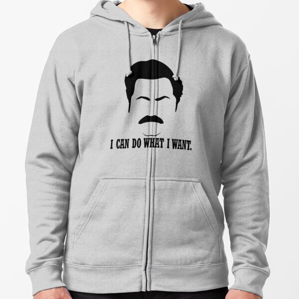 "Ron Swanson ""I can do what I want."" Zipped Hoodie"