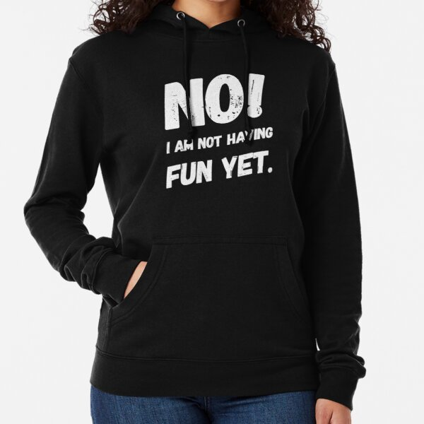 No I Am Not Having Fun Yet Lightweight Hoodie