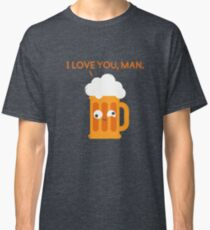 Love You Man - Drunk Beer Classic T-Shirt