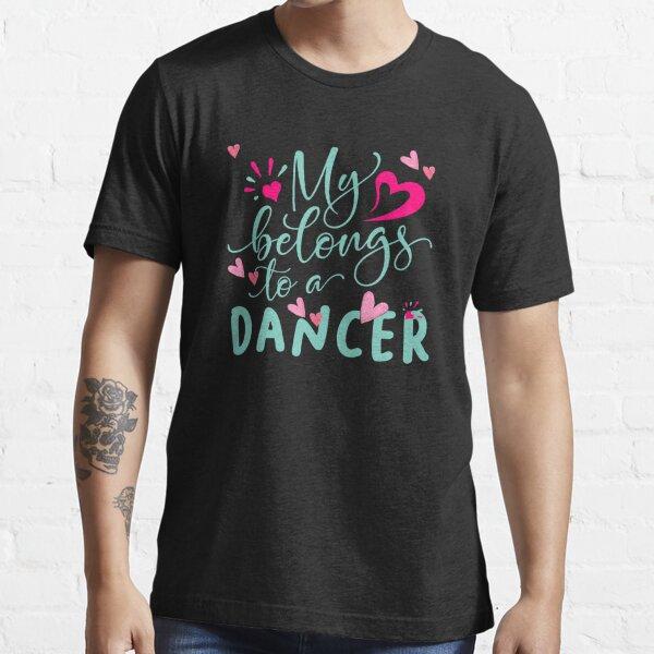 MY HEART BELONGS TO A DANCER Essential T-Shirt