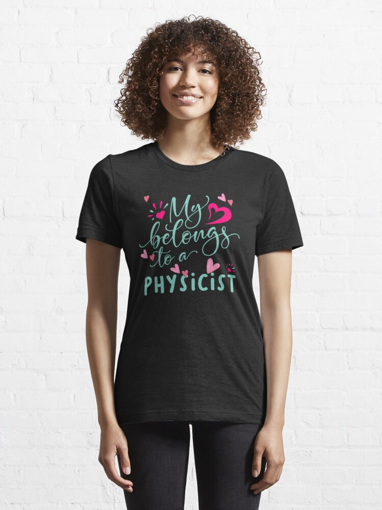 Alternate view of MY HEART BELONGS TO A PHYSICIST Essential T-Shirt