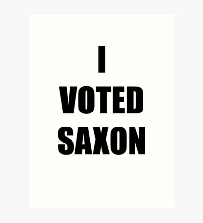 I VOTED SAXON Art Print