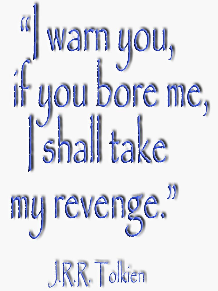"""JRR, Tolkien, """"Ich warne dich, wenn du mich langweilst, werde ich mich rächen"""" von TOMSREDBUBBLE"""