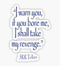 JRR, Tolkien, 'I warn you, if you bore me, I shall take my revenge' Sticker