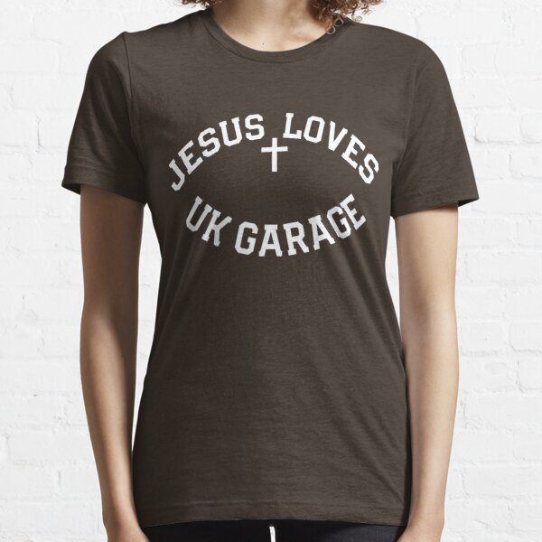 Jesus Loves UK Garage Slogan Essential T-Shirt
