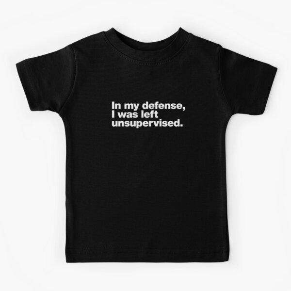 En mi defensa, me dejaron sin supervisión. Camiseta para niños
