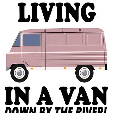Living In A Van Down By The River by barrelroll1