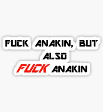 Fuck Anakin, but also FUCK Anakin Sticker