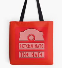 Exterminate the hate! Tote Bag