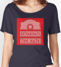 Exterminate the hate! Women's Relaxed Fit T-Shirt
