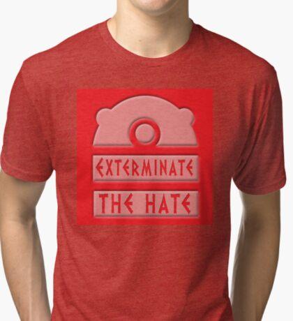 Exterminate the hate! Tri-blend T-Shirt