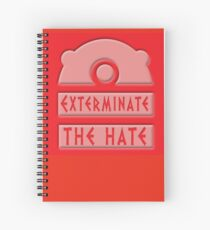 Exterminate the hate! Spiral Notebook