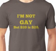IM NOT GAY But $20 is $20. Unisex T-Shirt