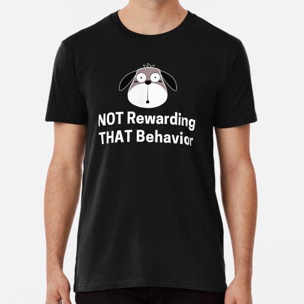 Not Rewarding That Behavior Bad Dog Premium T-Shirt