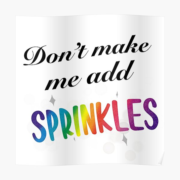 Don't Make Me Add Sprinkles! Poster