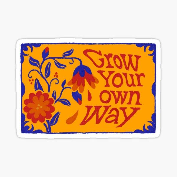 Grow Your Own Way Sticker