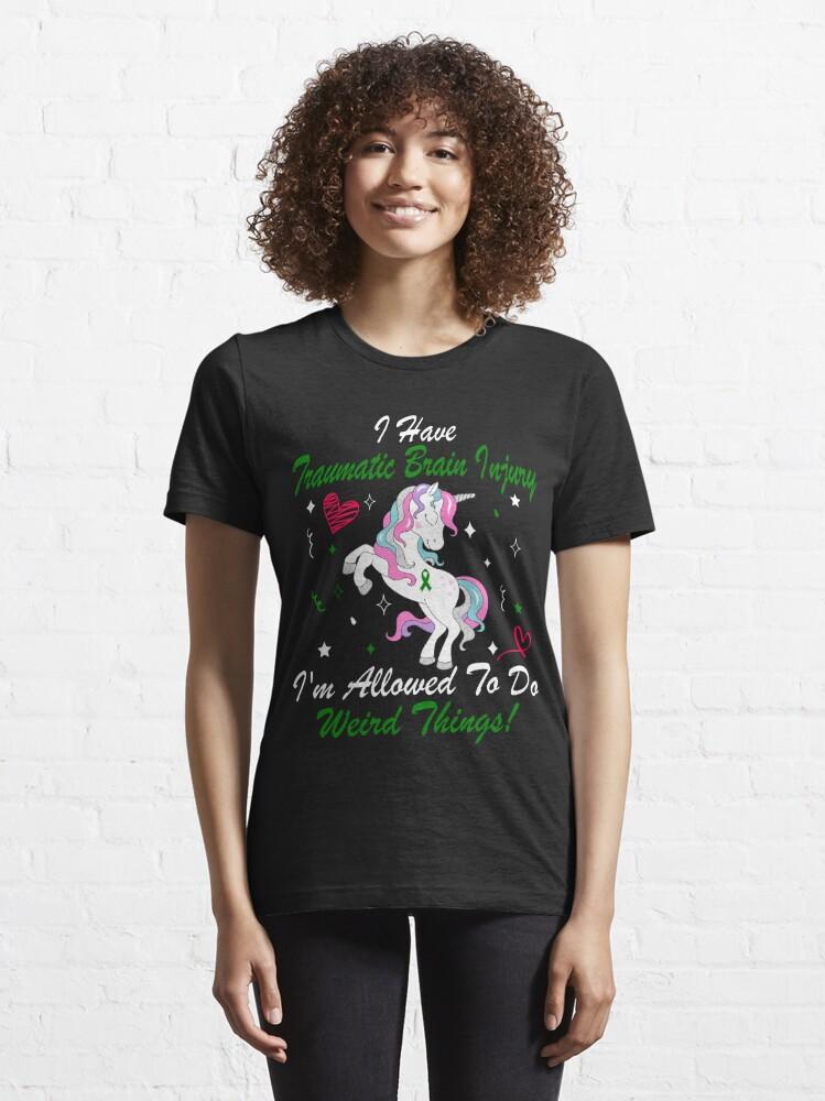 Alternate view of I Have Traumatic Brain Injury  Im Allowed To Do Weird Things! / Traumatic Brain Injury Awareness Gift Essential T-Shirt