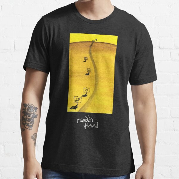 MAUDLIN OF THE WELL ll Essential T-Shirt