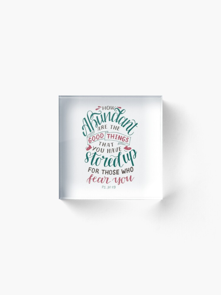 Alternate view of How Abundant Are The Good Things - Psalm 31:19 Acrylic Block