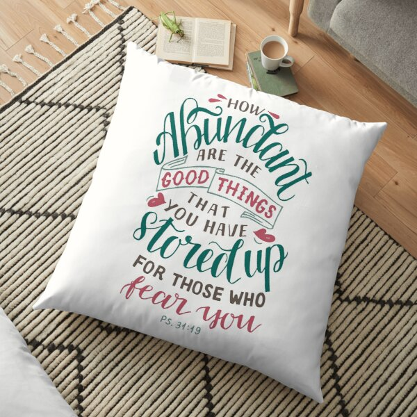 How Abundant Are The Good Things - Psalm 31:19 Floor Pillow