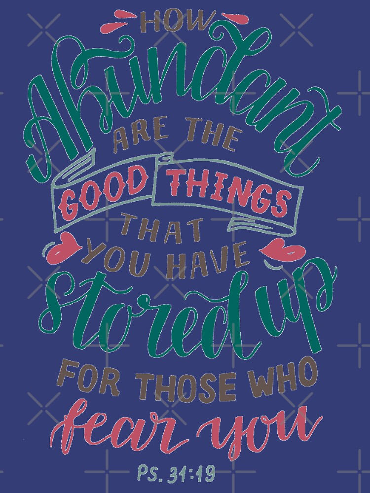 How Abundant Are The Good Things - Psalm 31:19 by birchbrook